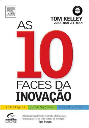 Livro as 10 Faces da Inovação no qual Tom Kelley, co-fundador da IDEO, conta um pouco sua metodologia usada no escritório